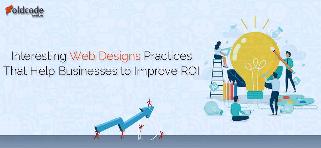 Interesting Web Designs Practices That Help Businesses to Improve ROI